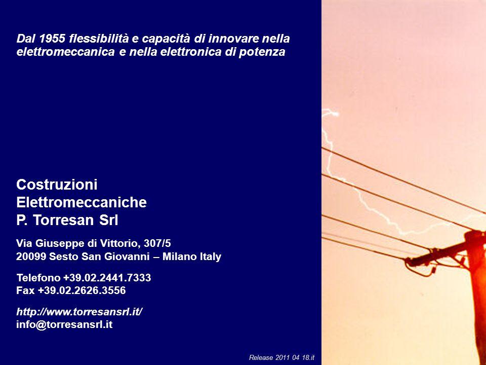 Costruzioni Elettromeccaniche P. Torresan Srl Via Giuseppe di Vittorio, 307/5 20099 Sesto San Giovanni – Milano Italy Telefono +39.02.2441.7333 Fax +3