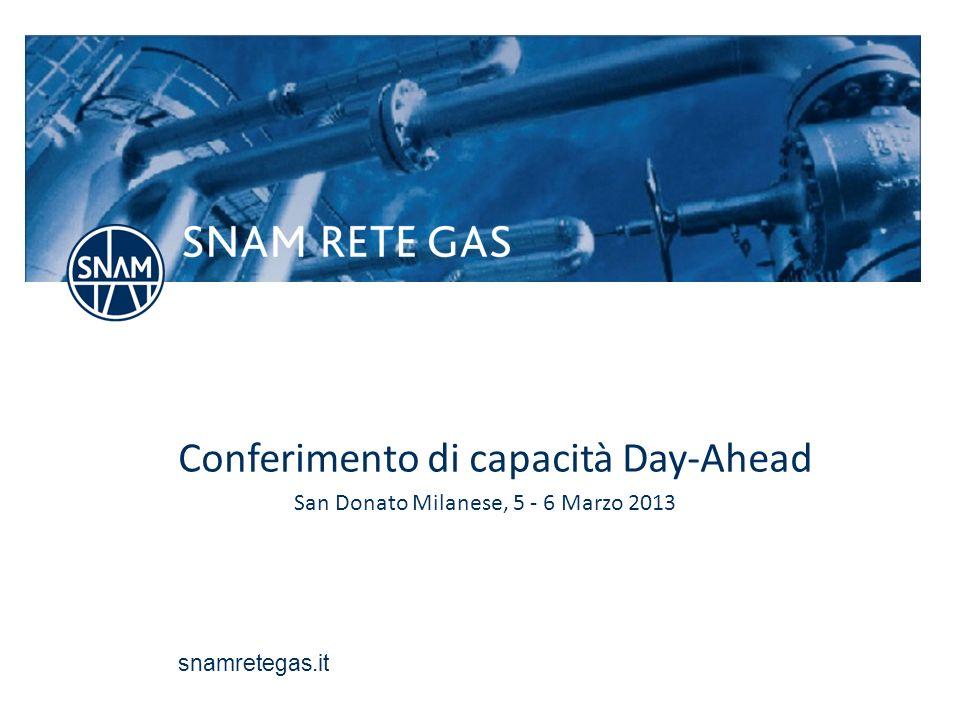 snamretegas.it Conferimento di capacità Day-Ahead San Donato Milanese, 5 - 6 Marzo 2013