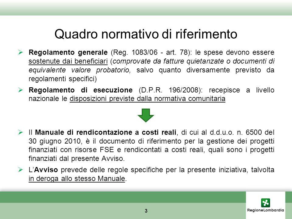 Quadro normativo di riferimento 3 Regolamento generale (Reg. 1083/06 - art. 78): le spese devono essere sostenute dai beneficiari (comprovate da fattu