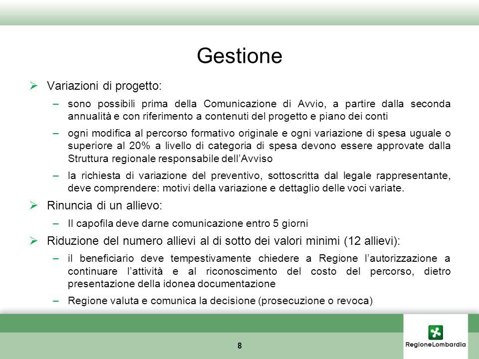 Gestione Variazioni di progetto: –sono possibili prima della Comunicazione di Avvio, a partire dalla seconda annualità e con riferimento a contenuti d