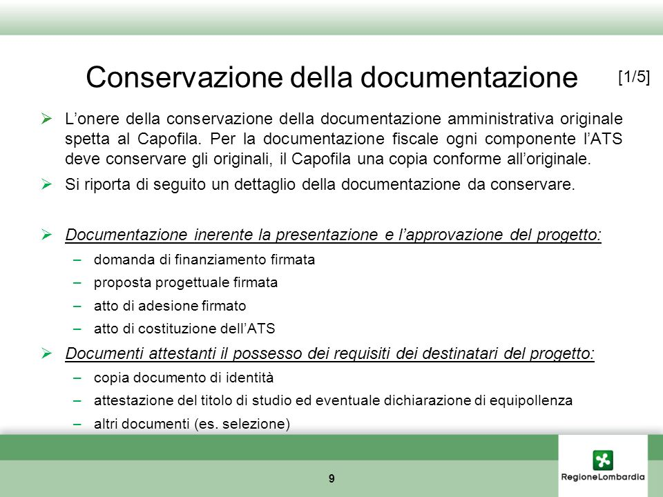 Conservazione della documentazione Lonere della conservazione della documentazione amministrativa originale spetta al Capofila. Per la documentazione