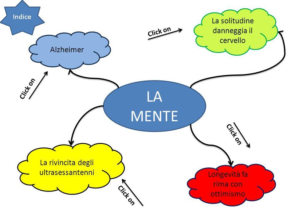 LA MENTE Alzheimer La solitudine danneggia il cervello La rivincita degli ultrasessantenni Longevità fa rima con ottimismo Indice Click on