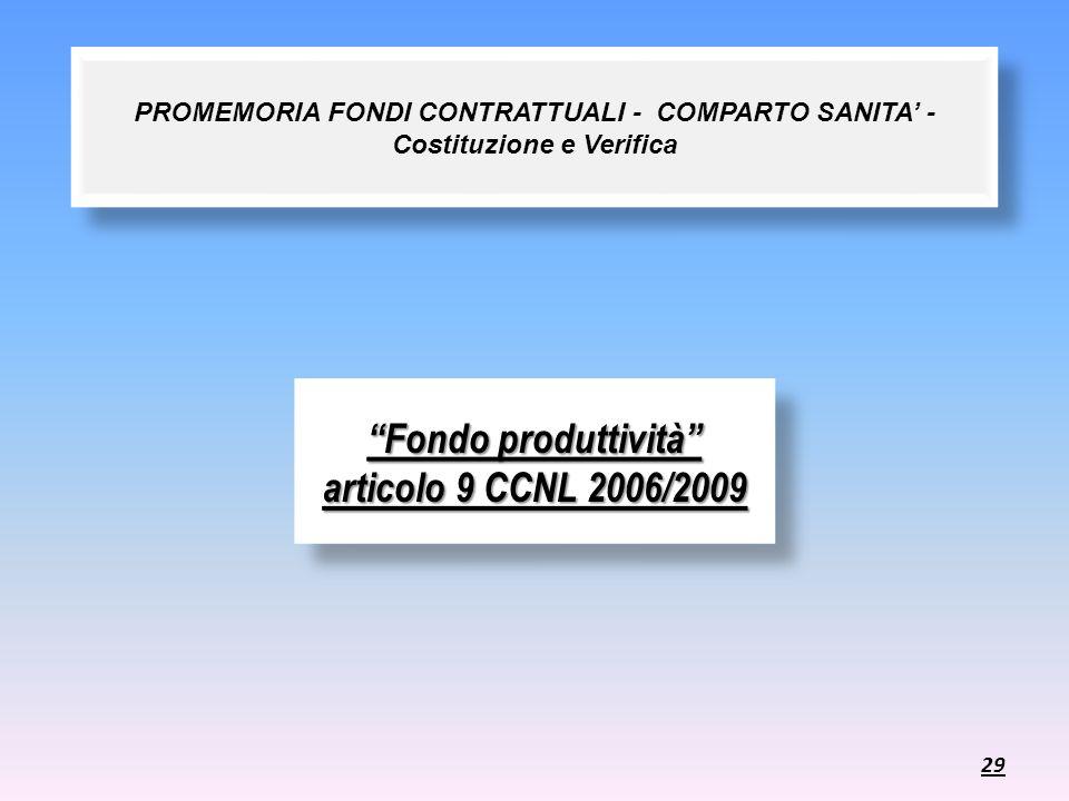 PROMEMORIA FONDI CONTRATTUALI - COMPARTO SANITA - Costituzione e Verifica Fondo produttività articolo 9 CCNL 2006/2009 29