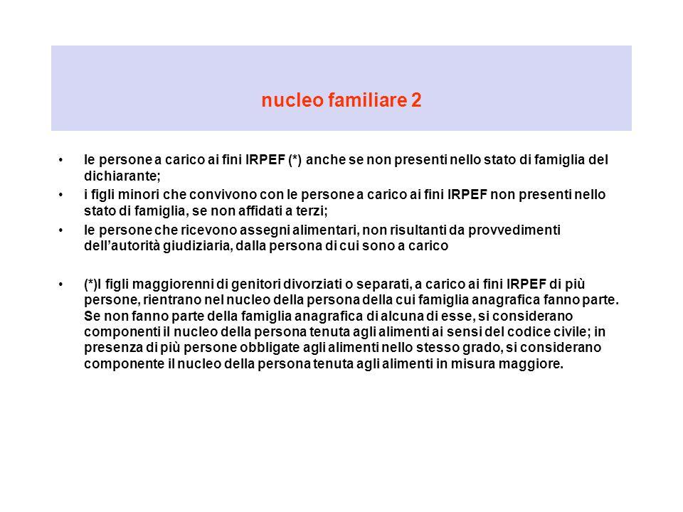 nucleo familiare 2 le persone a carico ai fini IRPEF (*) anche se non presenti nello stato di famiglia del dichiarante; i figli minori che convivono c