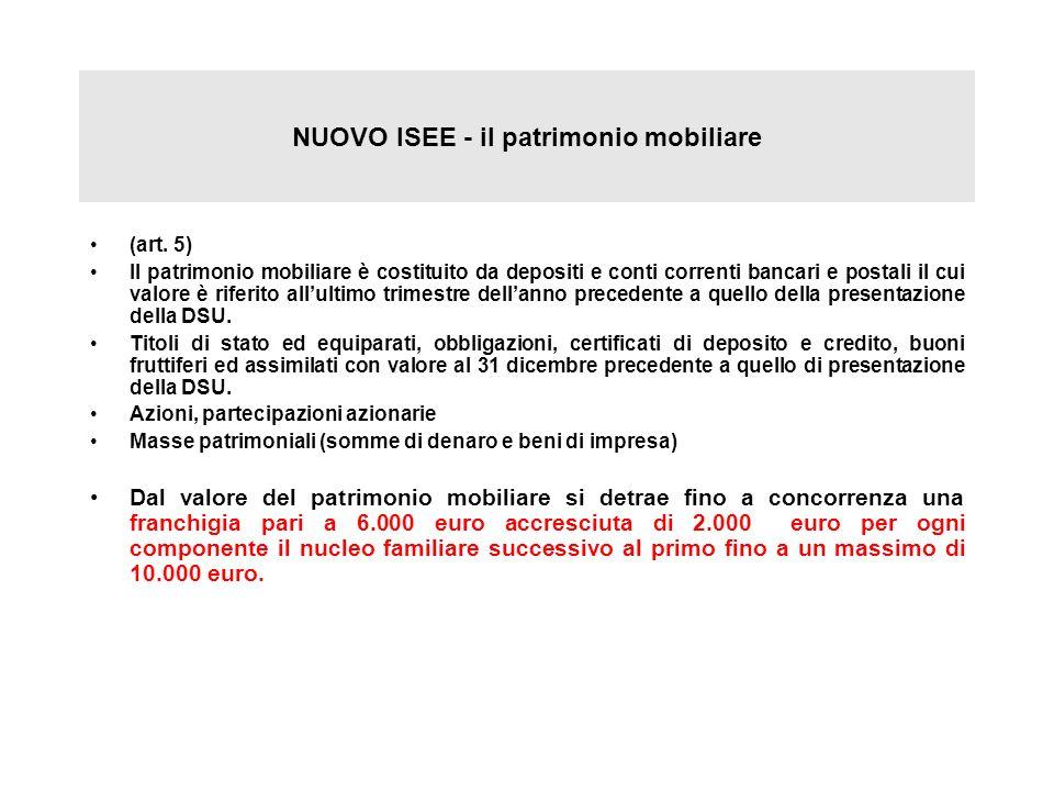 NUOVO ISEE - il patrimonio mobiliare (art. 5) Il patrimonio mobiliare è costituito da depositi e conti correnti bancari e postali il cui valore è rife