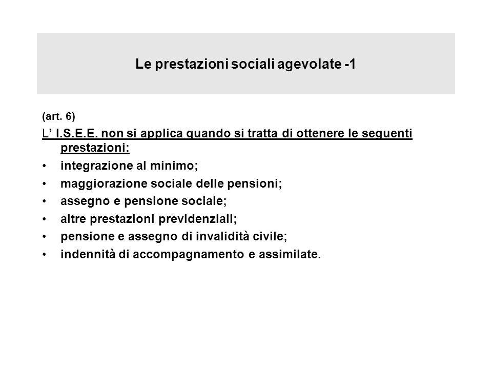 Le prestazioni sociali agevolate -1 (art. 6) L I.S.E.E. non si applica quando si tratta di ottenere le seguenti prestazioni: integrazione al minimo; m