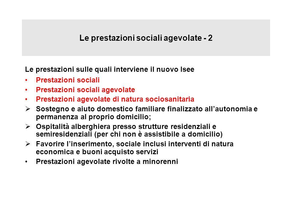 Le prestazioni sociali agevolate - 2 Le prestazioni sulle quali interviene il nuovo Isee Prestazioni sociali Prestazioni sociali agevolate Prestazioni