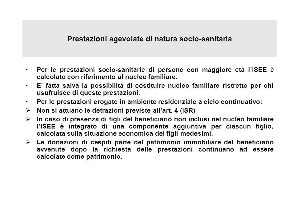 Prestazioni agevolate di natura socio-sanitaria Per le prestazioni socio-sanitarie di persone con maggiore età lISEE è calcolato con riferimento al nu