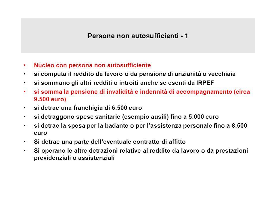 Persone non autosufficienti - 1 Nucleo con persona non autosufficiente si computa il reddito da lavoro o da pensione di anzianità o vecchiaia si somma