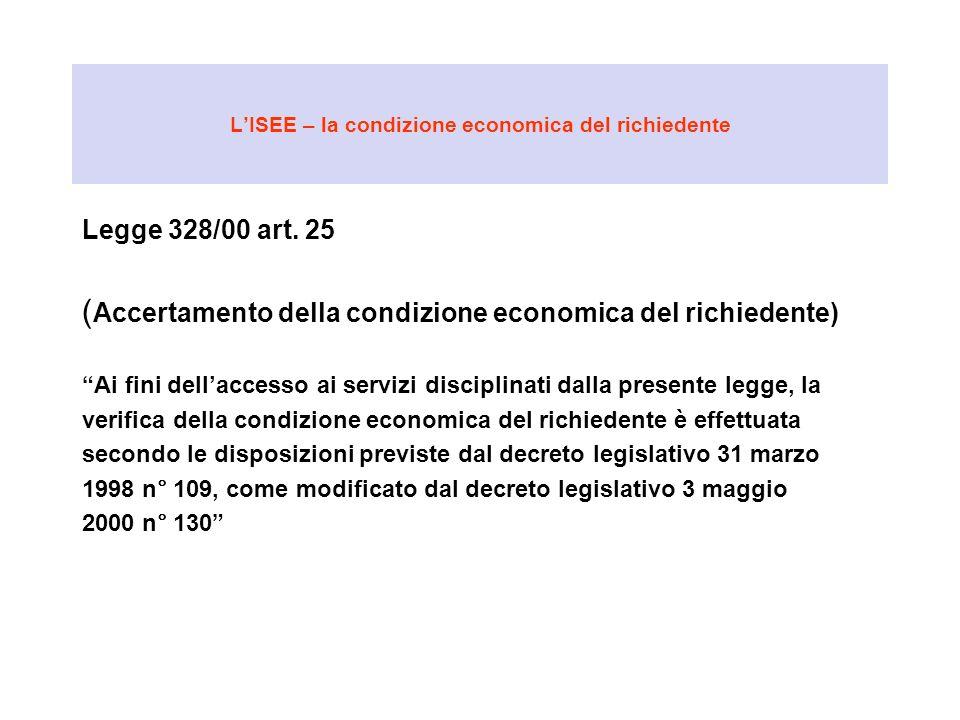 LISEE – la condizione economica del richiedente Legge 328/00 art. 25 ( Accertamento della condizione economica del richiedente) Ai fini dellaccesso ai