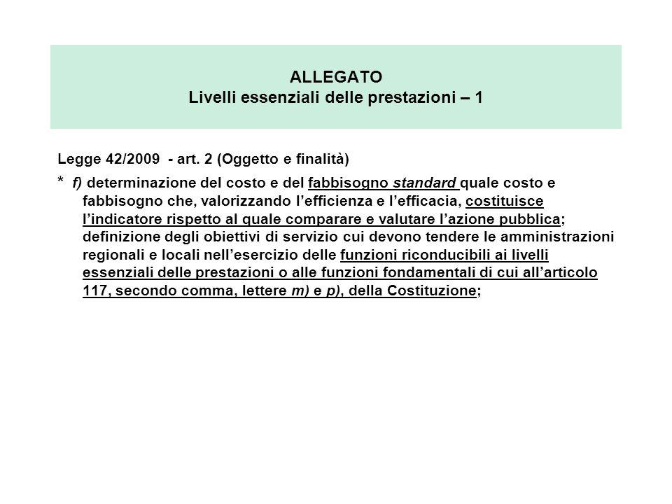 ALLEGATO Livelli essenziali delle prestazioni – 1 Legge 42/2009 - art. 2 (Oggetto e finalità) * f) determinazione del costo e del fabbisogno standard