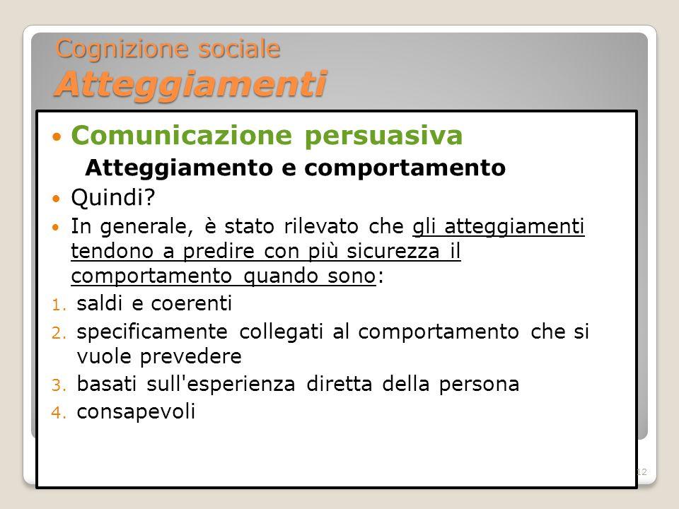 Comunicazione persuasiva Atteggiamento e comportamento Quindi? In generale, è stato rilevato che gli atteggiamenti tendono a predire con più sicurezza