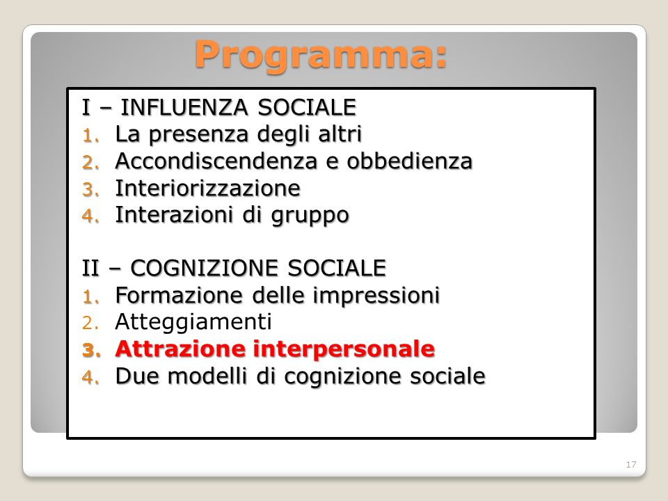 Programma: I – INFLUENZA SOCIALE 1. La presenza degli altri 2. Accondiscendenza e obbedienza 3. Interiorizzazione 4. Interazioni di gruppo II – COGNIZ