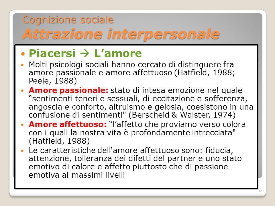 Piacersi Lamore Molti psicologi sociali hanno cercato di distinguere fra amore passionale e amore affettuoso (Hatfield, 1988; Peele, 1988) Amore passi