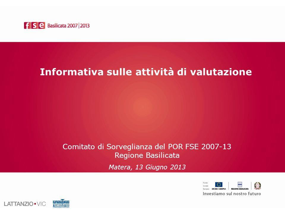 Informativa sulle attività di valutazione Comitato di Sorveglianza del POR FSE 2007-13 Regione Basilicata Matera, 13 Giugno 2013