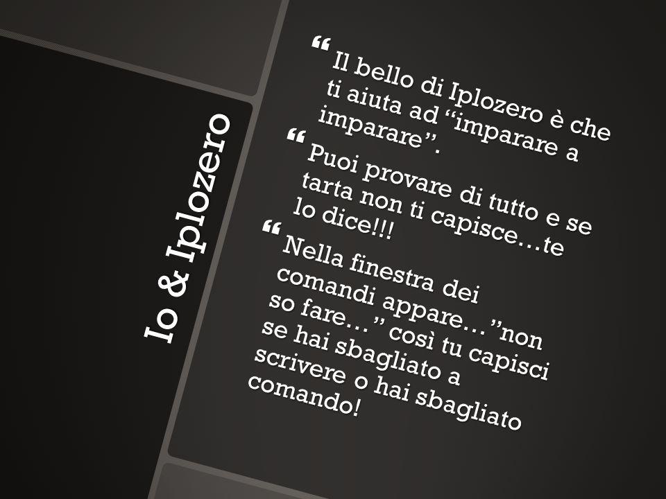 Io & Iplozero Il bello di Iplozero è che ti aiuta ad imparare a imparare. Il bello di Iplozero è che ti aiuta ad imparare a imparare. Puoi provare di