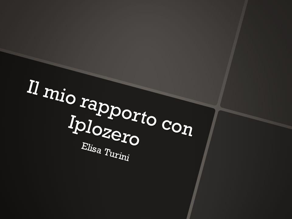 Il mio rapporto con Iplozero Elisa Turini