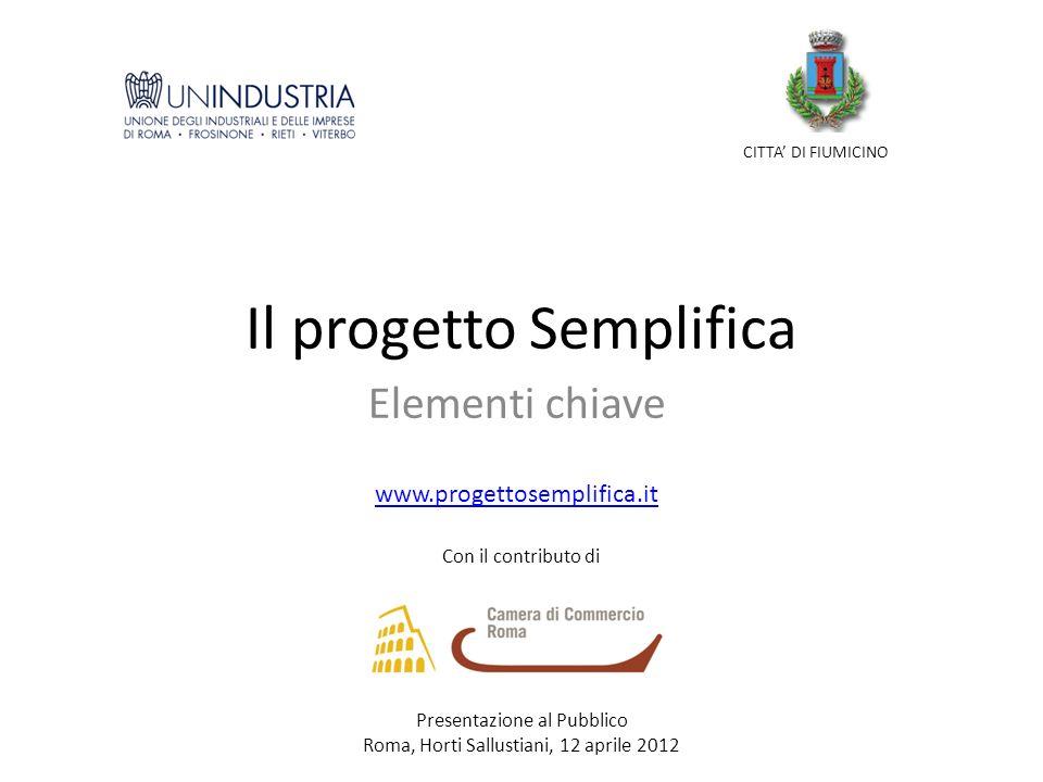 Il progetto Semplifica Elementi chiave CITTA DI FIUMICINO Con il contributo di Presentazione al Pubblico Roma, Horti Sallustiani, 12 aprile 2012 www.progettosemplifica.it