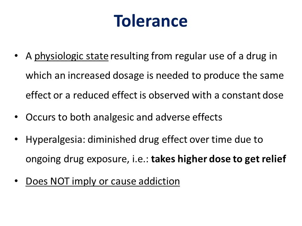 Tolerance A physiologic state resulting from regular use of a drug in which an increased dosage is needed to produce the same effect or a reduced effe