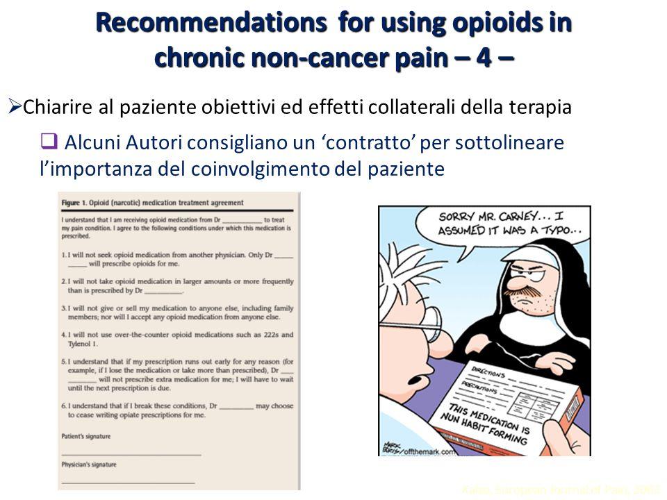 Kalso, European Journal of Pain, 2003 Chiarire al paziente obiettivi ed effetti collaterali della terapia Alcuni Autori consigliano un contratto per s