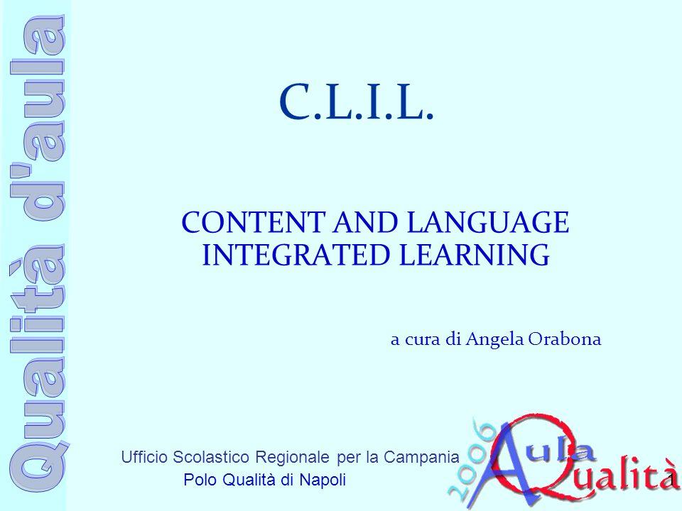 Ufficio Scolastico Regionale per la Campania Polo Qualità di Napoli C.L.I.L. CONTENT AND LANGUAGE INTEGRATED LEARNING a cura di Angela Orabona 1