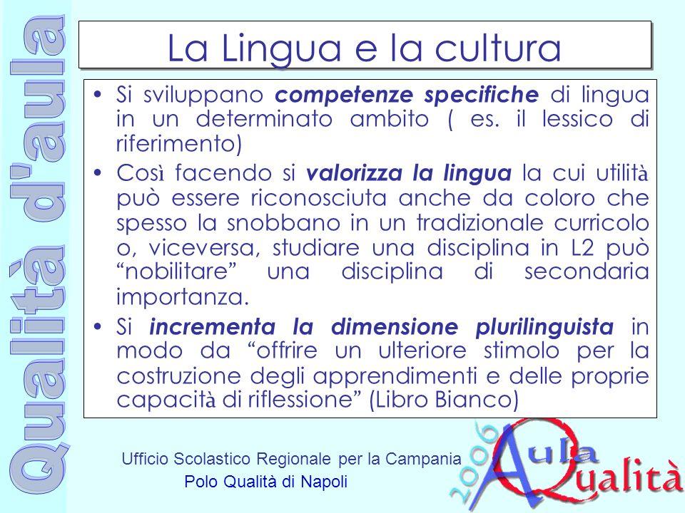 Ufficio Scolastico Regionale per la Campania Polo Qualità di Napoli La Lingua e la cultura Si sviluppano competenze specifiche di lingua in un determi