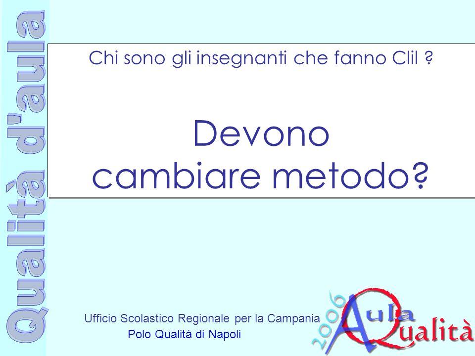 Ufficio Scolastico Regionale per la Campania Polo Qualità di Napoli Chi sono gli insegnanti che fanno Clil ? Devono cambiare metodo?
