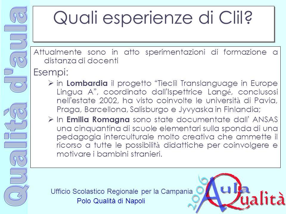 Ufficio Scolastico Regionale per la Campania Polo Qualità di Napoli Quali esperienze di Clil? Attualmente sono in atto sperimentazioni di formazione a