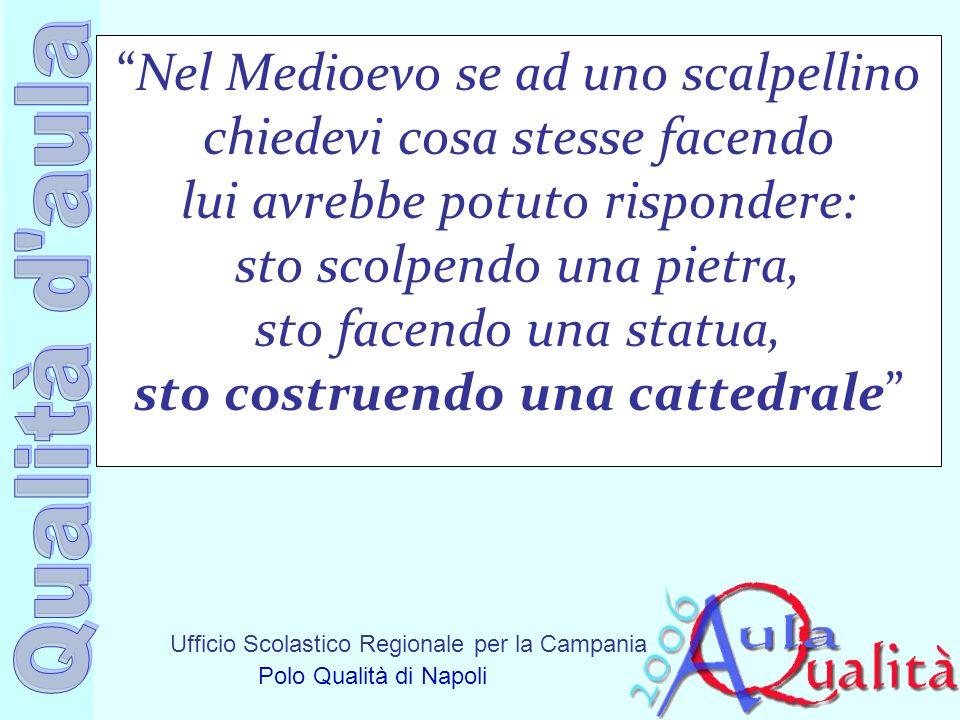 Ufficio Scolastico Regionale per la Campania Polo Qualità di Napoli Nel Medioevo se ad uno scalpellino chiedevi cosa stesse facendo lui avrebbe potuto