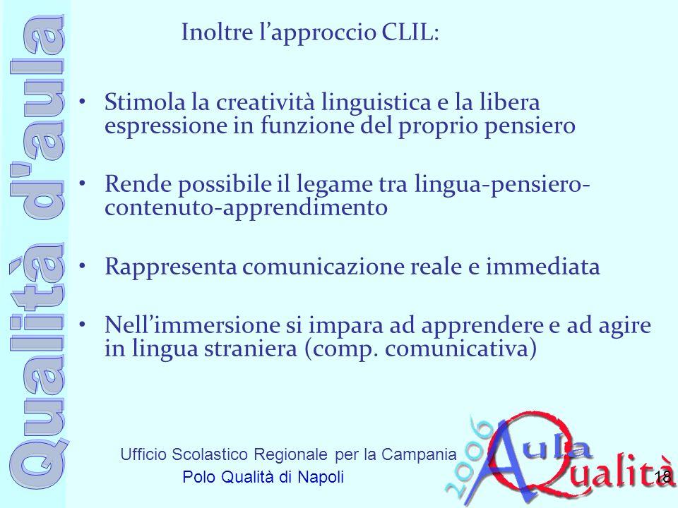 Ufficio Scolastico Regionale per la Campania Polo Qualità di Napoli Inoltre lapproccio CLIL: Stimola la creatività linguistica e la libera espressione