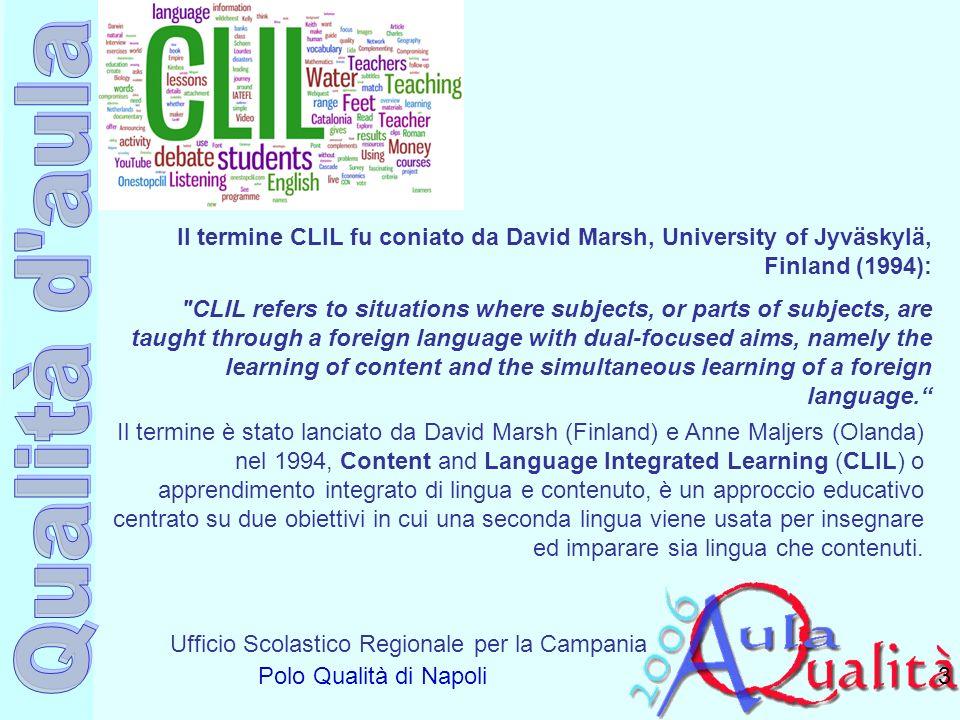 Ufficio Scolastico Regionale per la Campania Polo Qualità di Napoli 3 Il termine CLIL fu coniato da David Marsh, University of Jyväskylä, Finland (199