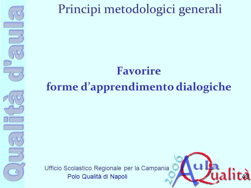 Ufficio Scolastico Regionale per la Campania Polo Qualità di Napoli Principi metodologici generali Favorire forme dapprendimento dialogiche 43