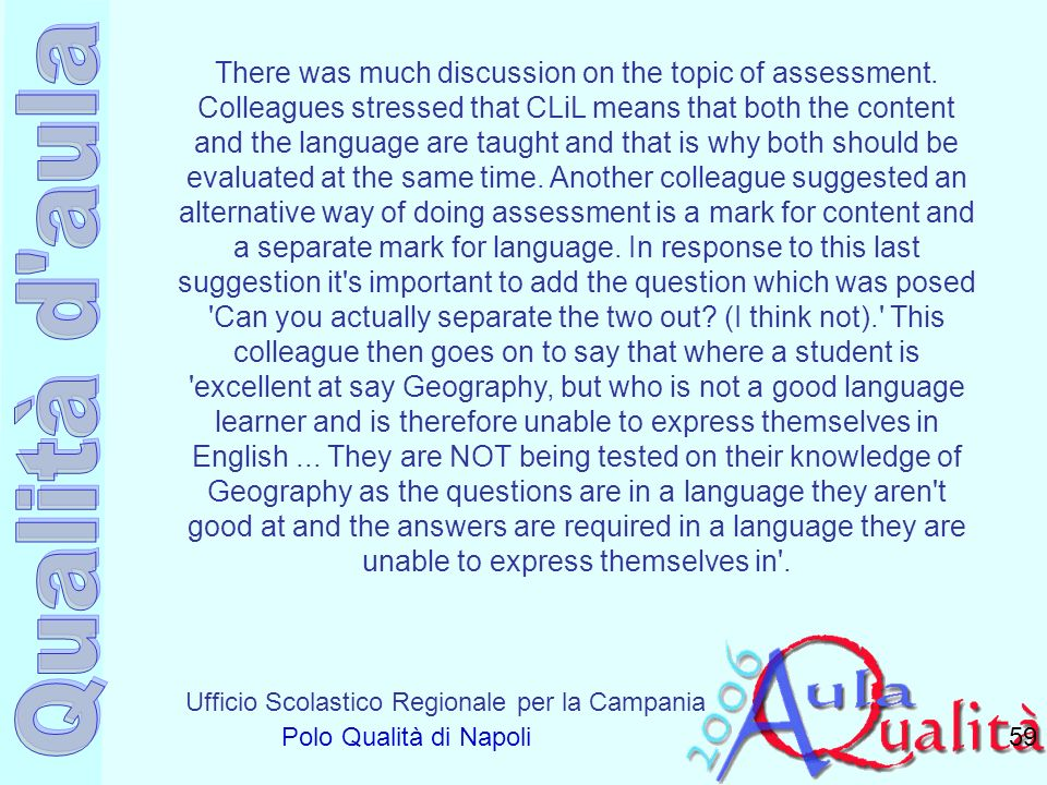 Ufficio Scolastico Regionale per la Campania Polo Qualità di Napoli 59 There was much discussion on the topic of assessment. Colleagues stressed that