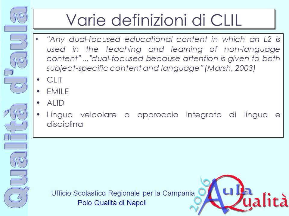 Ufficio Scolastico Regionale per la Campania Polo Qualità di Napoli Varie definizioni di CLIL Any dual-focused educational content in which an L2 is u