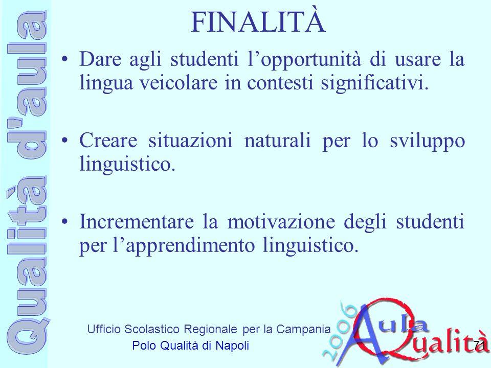 Ufficio Scolastico Regionale per la Campania Polo Qualità di Napoli FINALITÀ Dare agli studenti lopportunità di usare la lingua veicolare in contesti
