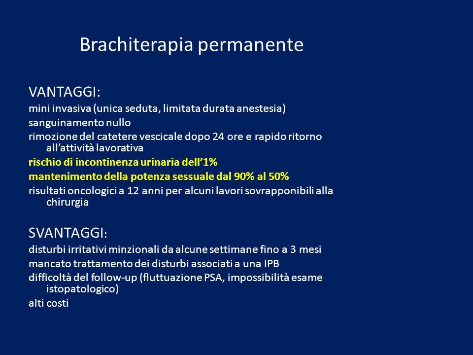 Brachiterapia permanente VANTAGGI: mini invasiva (unica seduta, limitata durata anestesia) sanguinamento nullo rimozione del catetere vescicale dopo 2