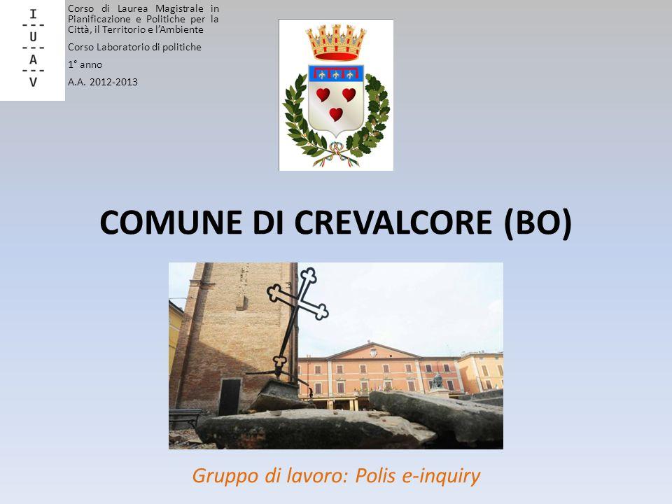 COMUNE DI CREVALCORE (BO) Gruppo di lavoro: Polis e-inquiry Corso di Laurea Magistrale in Pianificazione e Politiche per la Città, il Territorio e lAm