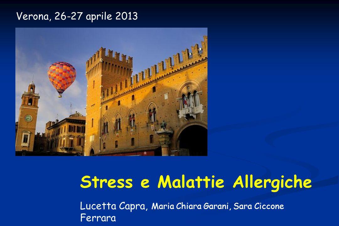 Stress e Malattie Allergiche Lucetta Capra, Maria Chiara Garani, Sara Ciccone Ferrara Verona, 26-27 aprile 2013
