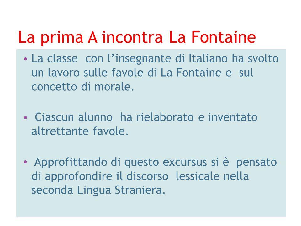 La prima A incontra La Fontaine La classe con linsegnante di Italiano ha svolto un lavoro sulle favole di La Fontaine e sul concetto di morale. Ciascu