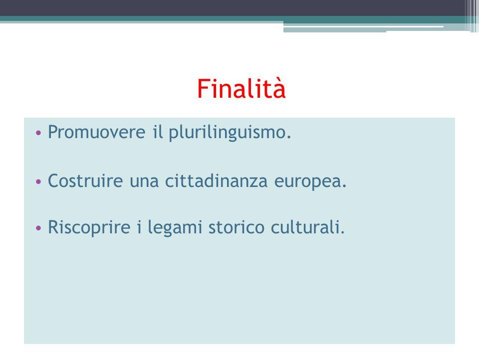 Finalità Promuovere il plurilinguismo. Costruire una cittadinanza europea. Riscoprire i legami storico culturali.