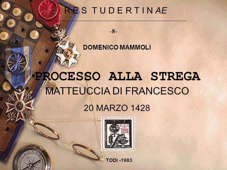 R E S T U D E R T I N AE DOMENICO MAMMOLI PROCESSO ALLA STREGA MATTEUCCIA DI FRANCESCO 20 MARZO 1428 TODI -1983 -8-