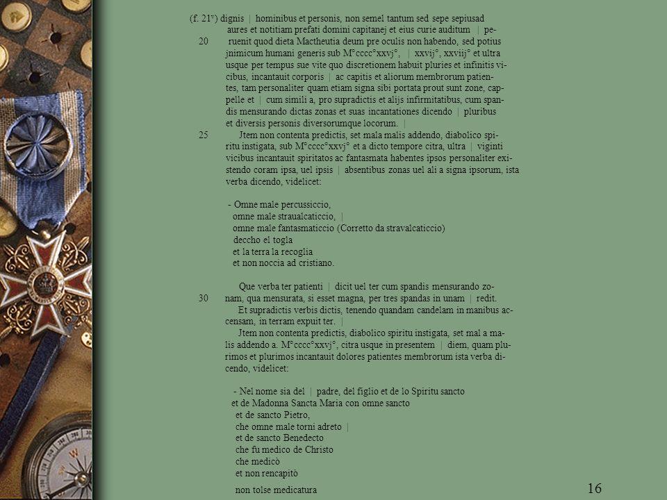 (f. 21 v ) dignis | hominibus et personis, non semel tantum sed sepe sepiusad aures et notitiam prefati domini capitanej et eius curie auditum | pe- 2