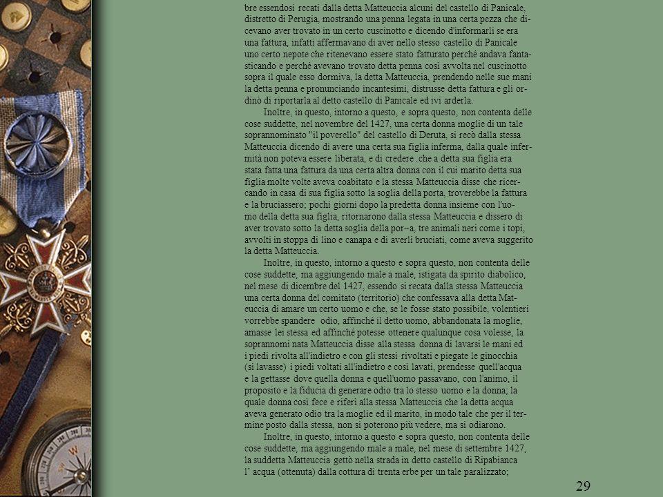 bre essendosi recati dalla detta Matteuccia alcuni del castello di Panicale, distretto di Perugia, mostrando una penna legata in una certa pezza che d