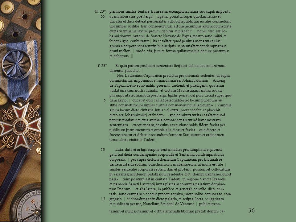 (f. 23 r ) pientibus similia tentare, transeat in exemplum, mitria suo capiti imposita 55 ac manibus suis post terga | ligatis, ponatur super quodam a