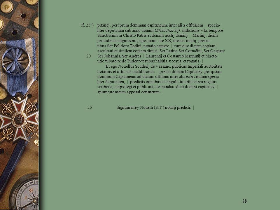 (f. 23 v ) pitanej, per ipsum dominum capitaneum, inter ali a offitialem | specia- liter deputatum sub anno domini M o cccc o xxviij o, indictione VIa