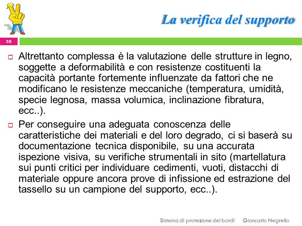 La verifica del supporto Giancarlo Negrello Sistema di protezione dei bordi 38 Altrettanto complessa è la valutazione delle strutture in legno, sogget