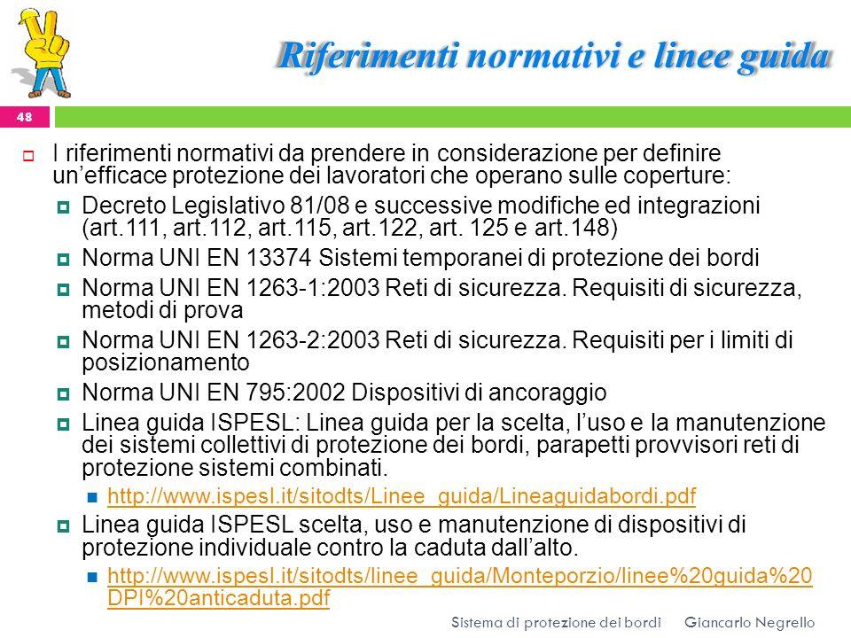 Riferimenti normativi e linee guida Giancarlo Negrello Sistema di protezione dei bordi 48 I riferimenti normativi da prendere in considerazione per de