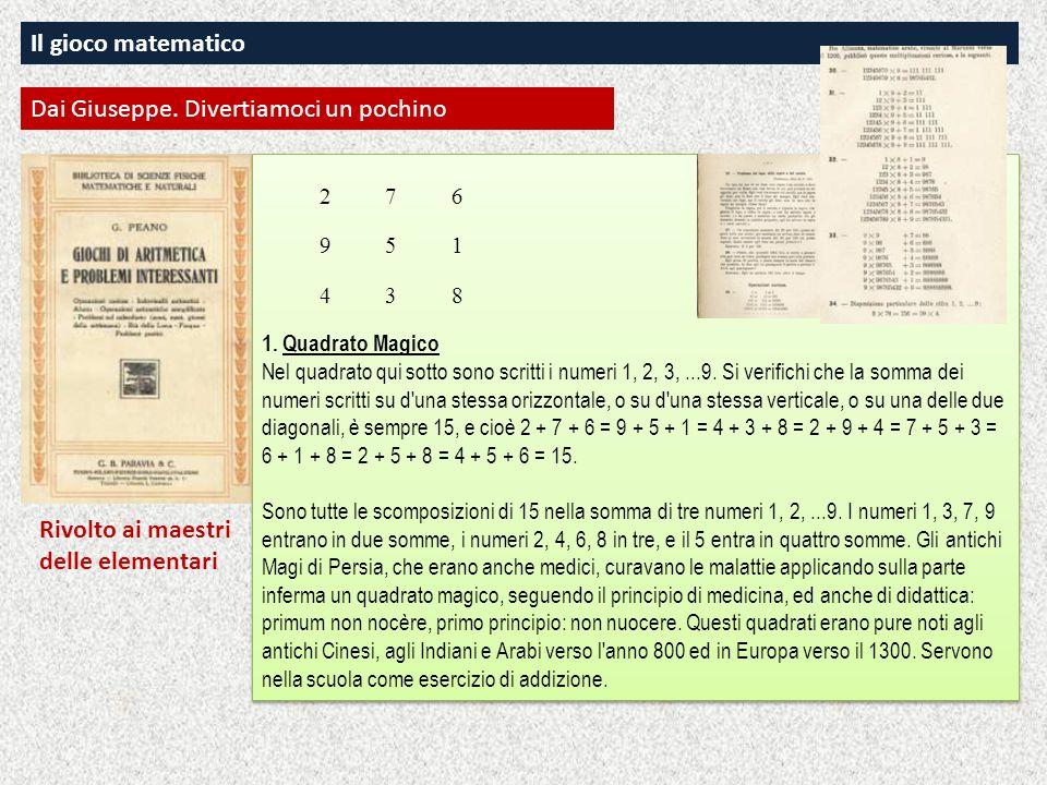 Il gioco matematico 1. Quadrato Magico Nel quadrato qui sotto sono scritti i numeri 1, 2, 3,...9. Si verifichi che la somma dei numeri scritti su d'un