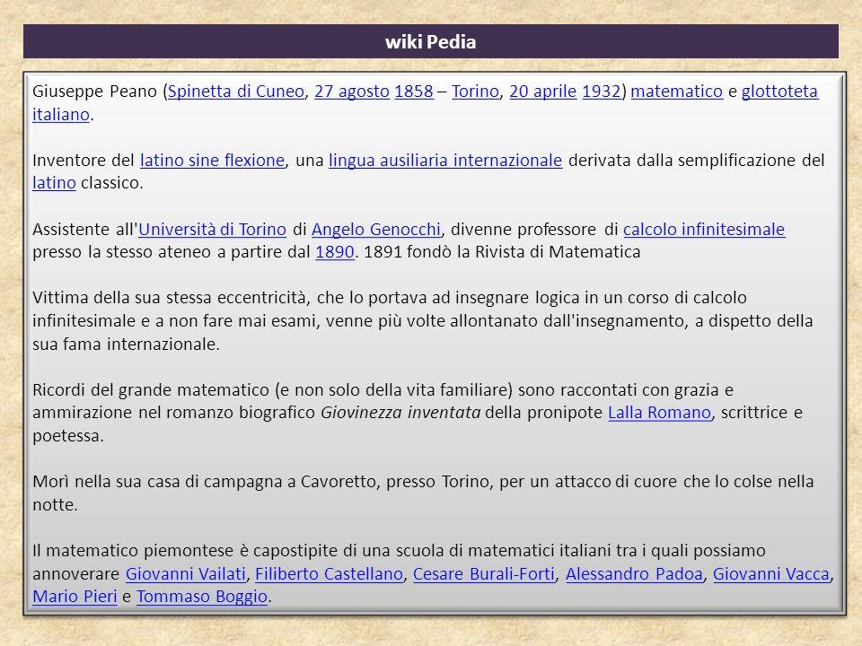 Giuseppe Peano (Spinetta di Cuneo, 27 agosto 1858 – Torino, 20 aprile 1932) matematico e glottoteta italiano.Spinetta di Cuneo27 agosto1858Torino20 ap