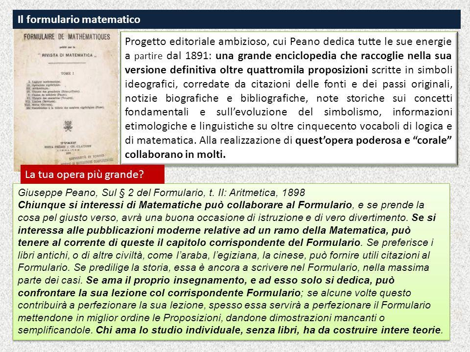 Il formulario matematico Progetto editoriale ambizioso, cui Peano dedica tutte le sue energie a partire dal 1891: una grande enciclopedia che raccogli